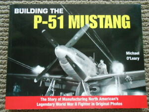 Building The P-51 Mustang by Michael O'Leary 2010 Softcover