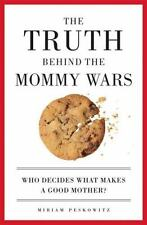 The Truth Behind the Mommy Wars: Who Decides What Makes a Good Mother? Peskowit