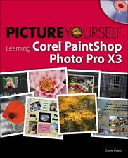 Picture Yourself Learning Corel PaintShop Photo Pro X3 by Diane Koers