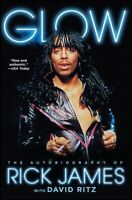 Glow : The Autobiography of Rick James, Paperback by James, Rick; Ritz, David...