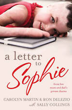 A LETTER TO SOPHIE From Her Mum & Dad Private Diaries RON DELEZIO CAROLYN MARTIN