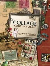 Collage Lost and Found : Creating Unique Projects with Vintage Ephemera by Giuse