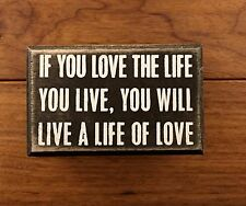 IF YOU LOVE THE LIFE YOU LIVE wooden box sign 4 x 2-1/2 Primitives by Kathy