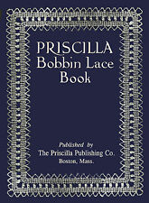 Priscilla Bobbin Lace Book c.1911 Excellent Resource Instruction for Pillow Lace