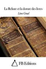 La Reliure et la Dorure des Livres by Léon Gruel (2015, Paperback)