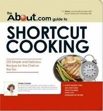 The About.com Guide to Shortcut Cooking : 225 Simple and Delicious Recipes...