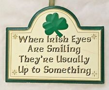 """Wood 6X8"""" Humor Sign: When Irish Eyes are Smiling .....Up to Something"""