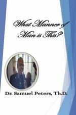 What Manner of Man Is This? Mark 4:40-41 the Life of Dr. Samuel Peters : The...