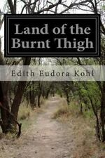 Land of the Burnt Thigh by Edith Eudora Kohl (2014, Paperback)