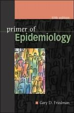 Primer of Epidemiology by Gary D. Friedman (2003, Paperback, Revised) 0071402586