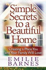 Simple Secrets to a Beautiful Home: Creating a Place You and Your Family Will L