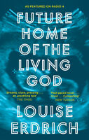 Future Home of the Living God ' Erdrich, Louise