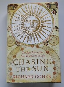 Chasing the Sun: The Epic Story of the Star That ... by Cohen, Richard Hardback