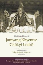 THE LIFE AND TIMES OF JAMYANG KHYENTSE CHOKYI LODRO - RINPOCHE, DZONGSAR KHYENTS