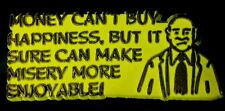 "Vtg Fridge Magnet ""Money Can't Buy Happiness, but it Sure Can Make Misery More.."