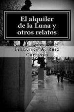 El Alquiler de la Luna y Otros Relatos by Francisco Ruiz Carrasco (2015,...