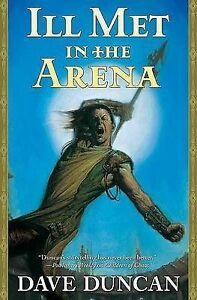 Ill Met in the Arena by Dave Duncan (Hardback, 2008)
