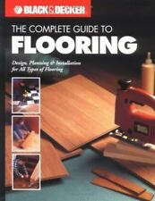 Black and Decker Complete Guide: Flooring : All Types of Flooring by Creative...
