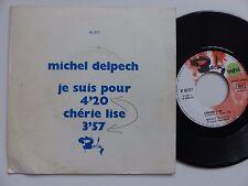 MICHEL DELPECH Je suis pour / Chérie Lise PROMO 61277  RRR