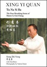 Xing Yi Quan Tu Na Si Ba : The Four Breathing Forms of Master Li Gui Chang: B...
