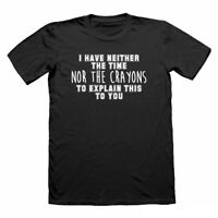 Neither The Time Nor The Crayons, funny t shirt for men, nerd t shirts, geeky