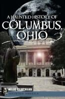 A Haunted History of Columbus, Ohio [Haunted America] [OH] [The History Press]