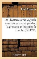 De l'Hysterectomie Vaginale Pour Cancer du Col Pendant la Grossesse et les...