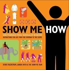 Show Me How: 500 Things You Should Know - Instructions for Life from the Every..