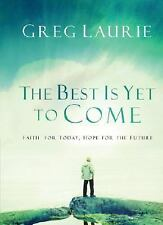 The Best Is Yet to Come: Faith for Today, Hope for the Future by Laurie, Greg, G