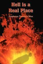 Hell Is a Real Place by Prophetess Theodoria West (2005, Paperback)