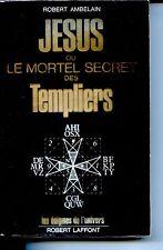 JESUS OU LE MORTEL SECRET DES TEMPLIERS - Robert Ambelain - 1992