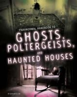 Handbook to Ghosts, Poltergeists, and Haunted Houses (Edge Books: Paranormal Han