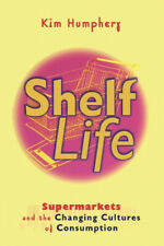 Shelf Life: Supermarkets and the Changing Cultures of Consumption by Kim.