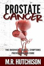 Dealing with Cancer: Prostate Cancer : The Overview, Causes, Symptoms,...