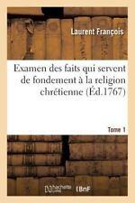 Examen des Faits Qui Servent de Fondement a la Religion Chretienne. Tome 1 by...