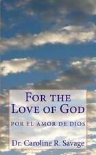 For the Love of God: For the Love of God : Por el Amor de Dios by Caroline...