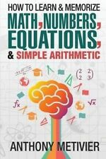NEW How To Learn And Memorize Math, Numbers, Equations, And Simple Arithmetic