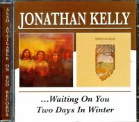 JONATHAN KELLY - Waiting On You / Two Days In Winter - Double CD (2)