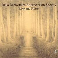 Delia Derbyshire Appreciation Society - Wow And Flutter (NEW CD)