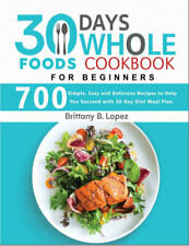 30 Days Whole Foods Cookbook for Beginners  700 Simple, (((P.D.F)))