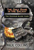 Only Game in the Galaxy : The Maximus Black Files, Paperback by Collins, Paul...