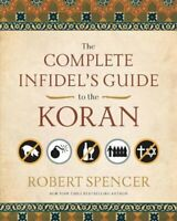 The Complete Infidel's Guide to the Koran by Robert Spencer 9781596981041