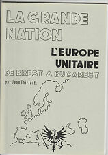 Jean Thiriart : La Grande nation, l'Europe unitaire de Brest à Bucarest