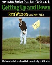 Getting Up and Down: How to Save Strokes from Forty Yards and in by Tom Watson,