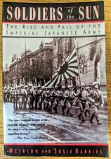 SOLDIERS OF THE SUN Rise & Fall of the Japanese Army by Meirion & Susie Harries