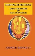 Mental Efficiency and Other Hints to Men and Women by Arnold Bennett (2016,...