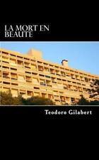 La Mort en Beauté : Un Roman Presque Noir by Gilabert Gilabert Teodoro (2015,...