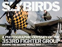 Slybirds: A Photographic Odyssey of the 353rd Fighter Group During the Second Wo