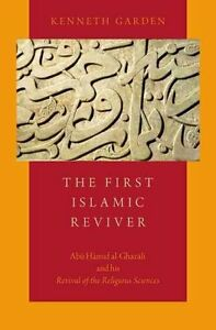 The First Islamic Reviver Abu Hamid al-Ghazali and His Revival ... 9780199989621
