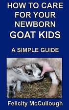 How To Care For Your Newborn Goat Kids A Simple Guide: Goat Knowledge (Volume 12